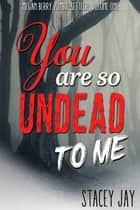 You are So Undead To Me ebook by Stacey Jay