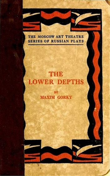 The Lower Depths - A Drama in Four Acts ebook by Maksim Gorky