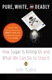 Pure, White, and Deadly - How Sugar Is Killing Us and What We Can Do to Stop It ebook by John Yudkin,Robert H. Lustig