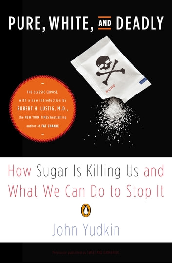 Pure, White, and Deadly - How Sugar Is Killing Us and What We Can Do to Stop It ebook by John Yudkin