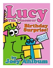 Lucy the Dinosaur: Birthday Surprise! ebook by Joey Ahlbum