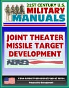 21st Century U.S. Military Manuals: Multiservice Procedures for Joint Theater Missile Target Development - JTMTD (Value-Added Professional Format Series) ebook by Progressive Management