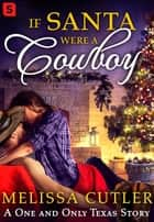 If Santa Were a Cowboy ebook by Melissa Cutler