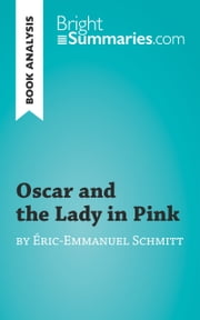 Book Analysis: Oscar and the Lady in Pink by Éric-Emmanuel Schmitt - Summary, Analysis and Reading Guide ebook by Bright Summaries