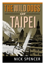The Wild Dogs of TaiPei ebook by Nick Spencer
