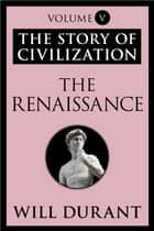 The Renaissance - The Story of Civilization, Volume V ebook by Will Durant