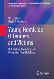 Young Homicide Offenders and Victims - Risk Factors, Prediction, and Prevention from Childhood ebook by Rolf Loeber,David P. Farrington