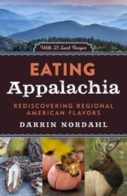 Eating Appalachia - Rediscovering Regional American Flavors ebook by Darrin Nordahl