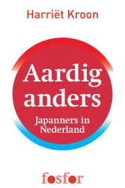 Aardig anders - Japanners in Nederland ebook by Harriët Kroon,Rudy Kousbroek