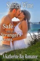 Safe In A Stranger's Arms - A New Zealand Rural Romantic suspense novel ebook by Shirley Wine