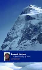 Dougal Haston: The Philosophy Of Risk - The Philosophy Of Risk ebook by Jeff Connor
