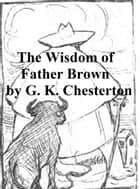 The Wisdom of Father Brown eBook by G. K. Chesterton