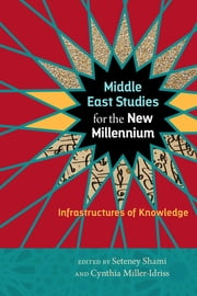Middle East Studies for the New Millennium - Infrastructures of Knowledge ebook by Seteney Shami,Cynthia Miller-Idriss