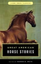 Great American Horse Stories - Lyons Press Classics ebook by Sharon B. Smith