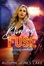 Blow My Fuse ebook by Autumn Jones Lake