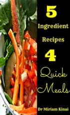 5 Ingredient Recipes for Quick Meals ebook by Miriam Kinai