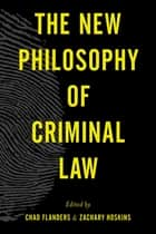 The New Philosophy of Criminal Law ebook by Chad Flanders,Zachary Hoskins