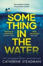 Something in the Water - The Gripping Reese Witherspoon Book Club Pick! eBook by Catherine Steadman