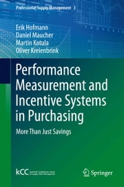Performance Measurement and Incentive Systems in Purchasing - More Than Just Savings ebook by Erik Hofmann,Daniel Maucher,Martin Kotula,Oliver Kreienbrink