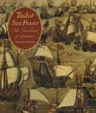 Tudor Sea Power - The Foundation of Greatness ebook by David Childs