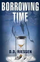 Borrowing Time ebook by D. D. Riessen