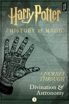 A Journey Through Divination and Astronomy ebook by Pottermore Publishing