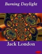 Burning Daylight eBook by Jack London