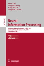 Neural Information Processing - 22nd International Conference, ICONIP 2015, Istanbul, Turkey, November 9-12, 2015, Proceedings, Part II ebook by Sabri Arik,Tingwen Huang,Weng Kin Lai,Qingshan Liu