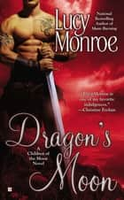 Dragon's Moon ebook by Lucy Monroe