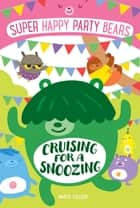 Super Happy Party Bears: Cruising for a Snoozing ebook by Marcie Colleen, Steve James