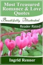 Most Treasured Romance & Love Quotes: Reader Rated! ebook by Ingrid Renner