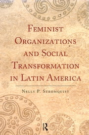 Feminist Organizations and Social Transformation in Latin America ebook by Nelly P. Stromquist