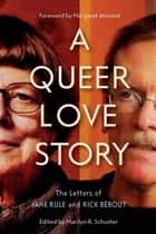A Queer Love Story - The Letters of Jane Rule and Rick Bébout ebook by Marilyn Schuster