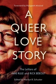 A Queer Love Story - The Letters of Jane Rule and Rick Bébout ebook by