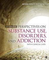 Perspectives on Substance Use, Disorders, and Addiction - With Clinical Cases ebook by Margaret A. Fetting