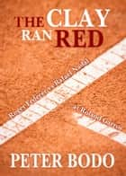 The Clay Ran Red ebook by Peter Bodo