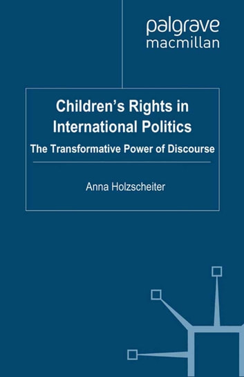 Children's Rights in International Politics - The Transformative Power of Discourse ebook by A. Holzscheiter