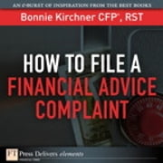 How to File a Financial Advice Complaint ebook by Bonnie Kirchner