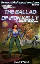 The Ballad of Iron Kelly - (short story character expansion) ebook by