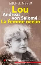 Lou Andreas von Salomé, La femme océan eBook by Michel Meyer
