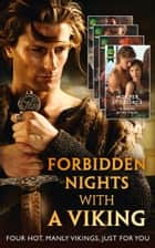 Forbidden Nights With A Viking: To Sin with a Viking (Forbidden Vikings, Book 1) / Enslaved by the Viking (Viking Warriors, Book 1) / Taken By the Viking / Defiant in the Viking's Bed (Victorious Vikings, Book 1) ebook by