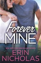 Forever Mine eBook by Erin Nicholas