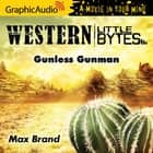 Gunless Gunman [Dramatized Adaptation] audiobook by Max Brand