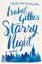 Starry Night - A Novel eBook by Isabel Gillies