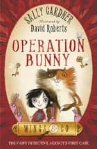 Operation Bunny - The Detective Agency's First Case eBook by Sally Gardner, David Roberts