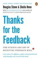 Thanks for the Feedback - The Science and Art of Receiving Feedback Well ebook by Douglas Stone, Sheila Heen