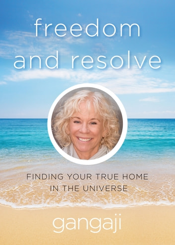 Freedom and Resolve - Finding Your True Home in the Universe ebook by Gangaji
