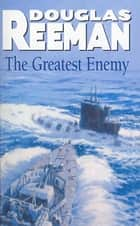 The Greatest Enemy ebook by Douglas Reeman