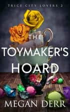 The Toymaker's Hoard ebook by Megan Derr