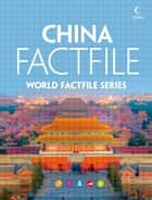 China Factfile: An encyclopaedia of everything you need to know about China, for teachers, students and travellers ebook by Collins